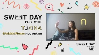 Sweet Day Play With Me - Ticha #AskMePlease ตอบ Ask.fm