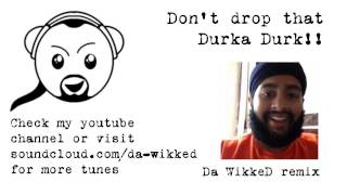 Don't drop that durka durk Da WikkeD remix