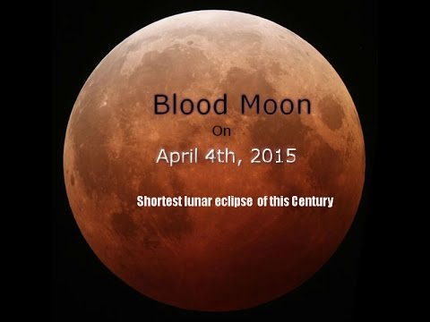 Blood Moon on April 4th 2015 is the shortest Lunar eclipse of this Century