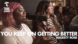 You Keep On Getting Better (feat. Majesty Rose) - Maverick City Music | TRIBL Music