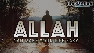 Allah Can Make Your Life Easy | Nouman Ali Khan