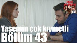 Kiralık Aşk 43. Bölüm - Yasemin Çok Kıymetli