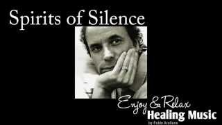 Healing And Relaxing Music For Meditation ( Spirits Of Silence, 2 songs) - Pablo Arellano