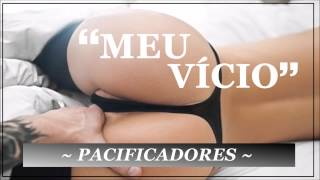 Pacificadores   Meu Vício ♪ ♫ (NOVA 2015 + DOWNLOAD)