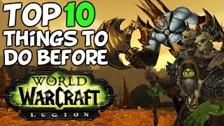 Top 10 Things To Do Before World Of Warcraft Legion