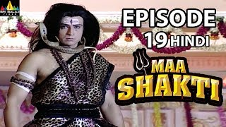Maa Shakti Devotional Serial Episode 19 | Hindi Bhakti Serials | Sri Balaji Video