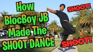 How BlocBoy JB Made The SHOOT DANCE