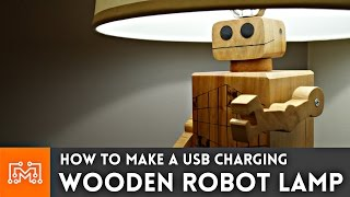 USB Charging Robot Lamp // Woodworking How To