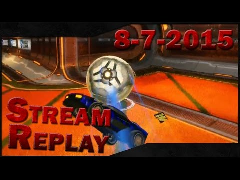 Stream Replay [8-7-2015] Rocket League