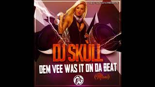 Dem Vee - Was It On Da Beat (Maxi Remix 2018) Dj 'Skùll