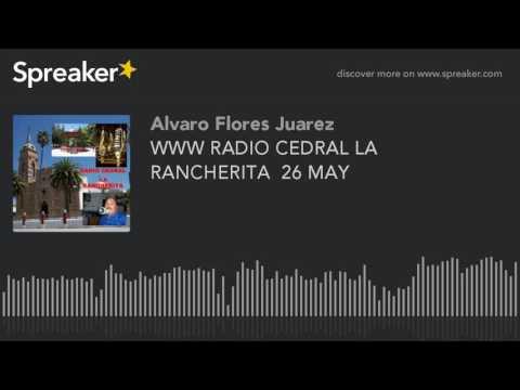 WWW RADIO CEDRAL LA RANCHERITA  26 MAY (part 1 of 14)