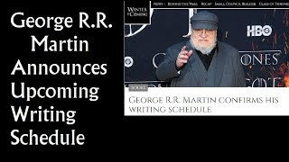 George R R  Martin Announces Upcoming Writing Schedule