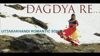 Dagdya Re | Latest Romantic Uttarakhandi Full HD Song | Sanju Silodi, Mohini Dhyani Patni