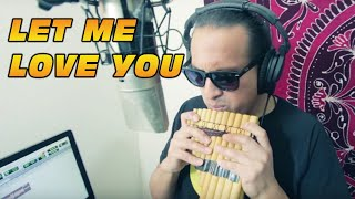LET ME LOVE YOU-PAN FLUTE COVER - Otavalo - Ecuador
