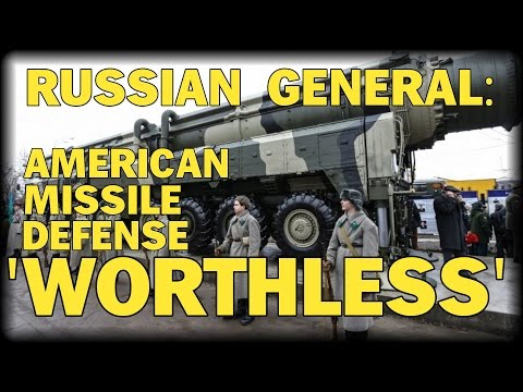 RUSSIAN GENERAL: U.S. MISSILE DEFENSES ARE WORTHLESS