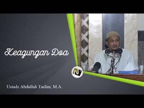 Ustadz Abdullah Taslim, M.A. - Keagungan Doa