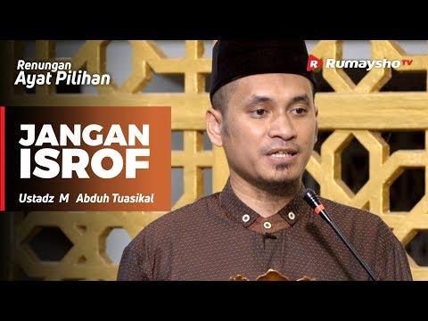Renungan Ayat Pilihan : Jangan Isrof - Ustadz M Abduh Tuasikal