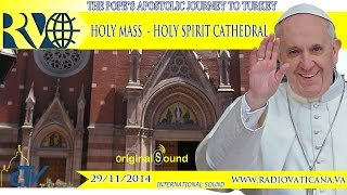 Pope Francis in Turkey - Holy Mass in Istanbul - 2014.11.29