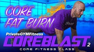 COREBLAST 2 (Week 9, Day 1) Core Fat Burn  |