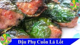 ✅ ĐẬU PHỤ CUỐN LÁ LỐT Món Ăn Ngon Lạ Nhìn Thấy Là Thèm |  Hồn Việt Food