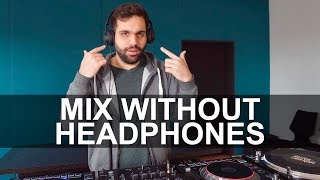 HOW TO DJ WITHOUT HEADPHONES