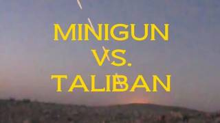 MINIGUN DESTROYS TALIBAN IN AFGHANISTAN
