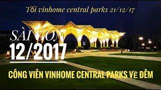 TOÀN CẢNH : Công Viên Vinhomes Central Park Về Đêm,Đẹp Lung Linh.