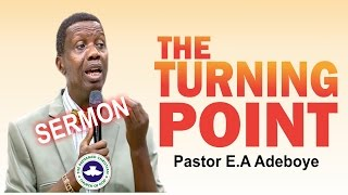 Pastor E.A Adeboye Sermon_ THE TURNING POINT