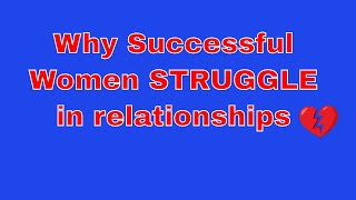 Why Successful Women struggle with relationships (Dave Elliott, International Relationship Coach)