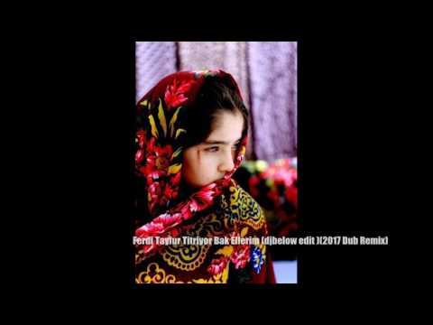 Ferdi Tayfur Titriyor Bak Ellerim djbelow edit 2017 Dub Remix