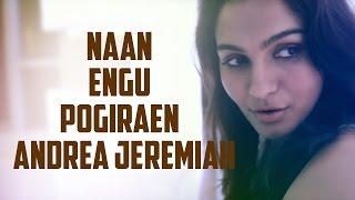 Naan Engu Pogiraen - Andrea Jeremiah