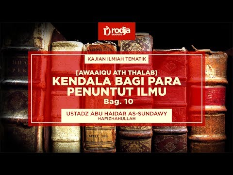 Kendala bagi para penuntut ilmu Bag.10 | Ustadz Abu Haidar As-Sundawy