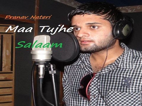 Maa Tujhe Salaam- Pranav Sharma video