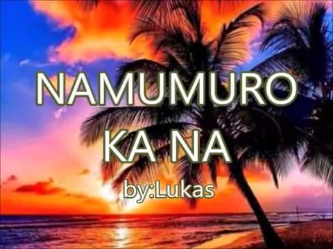 NAMUMURO KA NA -by- Lukas(created by:Zairah)