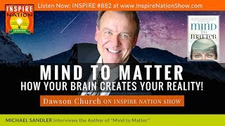 DAWSON CHURCH: Mind to Matter – Astonishing Science of How Your Brain Creates Your Material Reality!