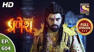 Vighnaharta Ganesh - Ep 604 - Full Episode - 13th December, 2019