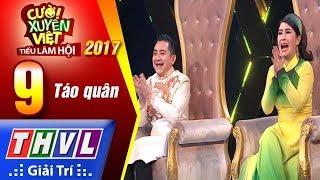 THVL | Cười xuyên Việt – Tiếu lâm hội 2017: Tập 9 – Táo quân