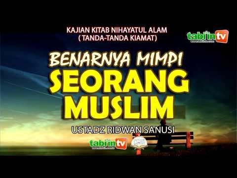 Benarnya Mimpi Seorang Muslim - Ustadz Ridwan Sanusi