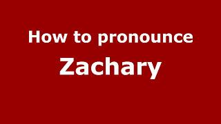 How to Pronounce Zachary - PronounceNames.com