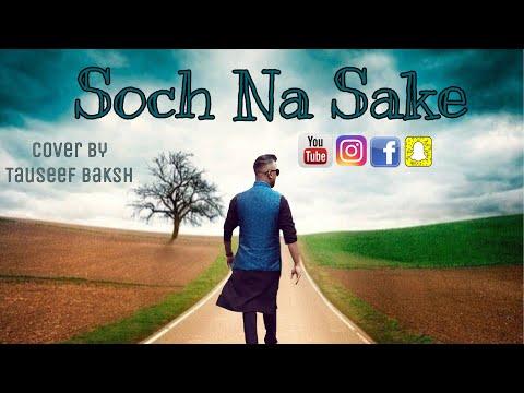 ~~ Soch Na Sake ~~ Cover By Tauseef Baksh    Arijit Singh    Airlift