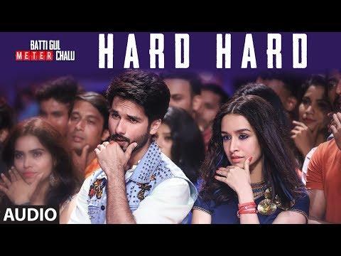 Hard Hard Full Audio | Batti Gul Meter Chalu | Shahid K, Shraddha K | Mika Singh,Sachet T,Prakriti K
