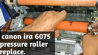 01. how to change pressure roller in canon ira 6075/8595 machine. #6075 #ira6075