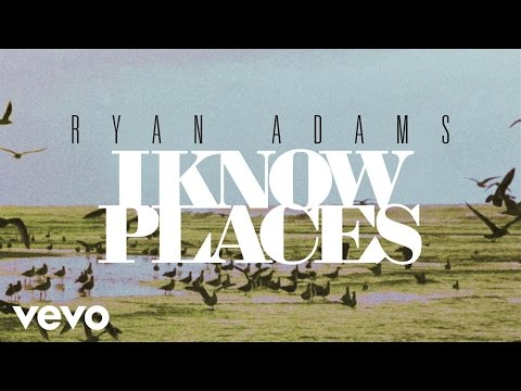 Ryan Adams - I Know Places