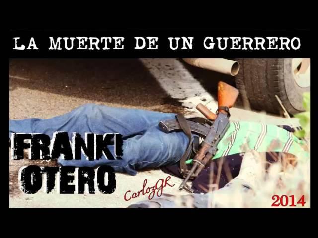 ◄LA MUERTE DE UN GUERRERO►FRANKI OTERO - 2014