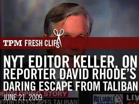 NYT Editor Keller, On Reporter David Rhode's Daring Escape From Taliban Captivity