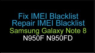 Fix IMEI Blacklist Samsung Galaxy Note 8 N950F N950FD Android 7.1.1