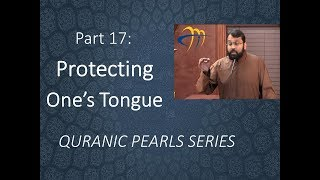 Quranic Pearls pt.17 - Protecting the tongue  | Al-Furqan v.63 | Dr. Sh. Yasir Qadhi