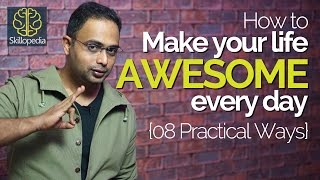 How to make your life AWESOME? Personality Development tips   Increase your confidence
