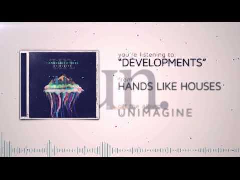 Hands Like Houses - Developments