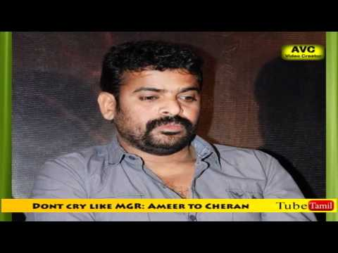 Dont cry like MGR: Ameer said to Cheran